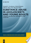 Substance abuse in adolescents and young adults : a manual for pediatric and primary care clinicians /