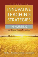 Innovative teaching strategies in nursing and related health professions /