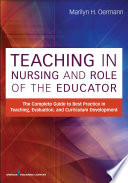 Teaching in nursing and role of the educator : the complete guide to best practice in teaching, evaluation, and curriculum development /