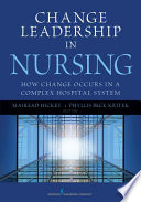 Change leadership in nursing : how change occurs in a complex hospital system /