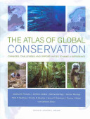The Atlas of Global Conservation : Changes, Challenges, and Opportunities to Make a Difference /