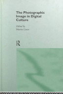 The photographic image in digital culture /