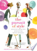 The pursuit of style : advice & musings from America's top fashion designers /