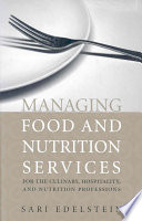 Managing food and nutrition services : for the culinary, hospitality, and nutrition professions / edited by Sari F. Edelstein.