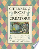 Children's books and their creators / Anita Silvey, editor.
