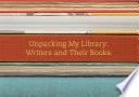Unpacking my library : writers and their books /