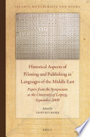 Historical aspects of printing and publishing in languages of the Middle East : papers from the symposium at the University of Leipzig, September 2008 /