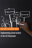 Teaching for justice : implementing social justice in the LIS classroom /