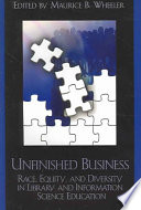Unfinished business : race, equity, and diversity in library and information science education /