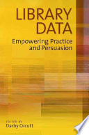 Library data : empowering practice and persuasion /