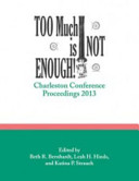 Too much is not enough! : Charleston Conference proceedings, 2013 /