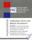 Libraries & the mega-Internet sites : a survey of how libraries use and relate to Google, Yahoo, Wikipedia, eBay, Amazon, Facebook, YouTube & other mega Internet sites /