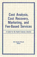 Cost analysis, cost recovery, marketing, and fee-based services : a guide for the health sciences librarian /