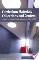 Curriculum materials collections and centers : legacies from the past, visions of the  future/