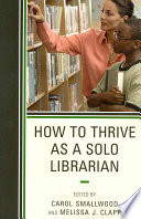 How to thrive as a solo librarian /