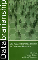 Databrarianship : the academic data librarian in theory and practice /