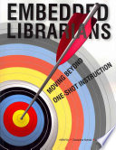 Embedded librarians : moving beyond one-shot instruction /