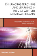 Enhancing teaching and learning in the 21st-century academic library : successful innovations that make a difference /