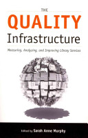 The quality infrastructure : measuring, analyzing, and improving library services /