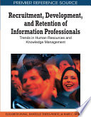 Recruitment, development, and retention of information professionals trends in human resources and knowledge management /