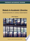 Robots in academic libraries : advancements in library automation /