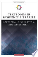 Textbooks in academic libraries : selection, circulation, and assessment /