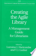 Creating the agile library : a management guide for librarians /