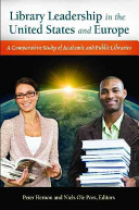 Library Leadership in the United States and Europe : a Comparative Study of Academic and Public Libraries /