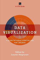 Data visualization : a guide to visual storytelling for libraries /
