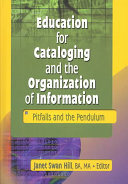 Education for cataloging and the organization of information : pitfalls and the pendulum /