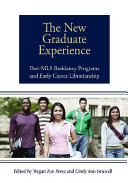 The New Graduate Experience : Post-MLS Residency Programs and Early Career Librarianship /