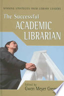 The successful academic librarian : winning strategies from library leaders /