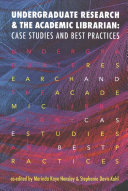 Undergraduate research and the academic librarian : case studies and best practices /
