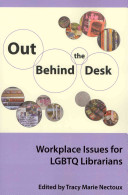 Out behind the desk : workplace issues for LGBTQ librarians /