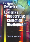 The new dynamics and economics of cooperative collection development : papers presented at a conference hosted by the Center for Research Libraries, cosponsored by the Association of Research Libraries with the support of the Gladys Kreible Delmas Foundation, November 8-10, 2002, Atlanta, Georgia /