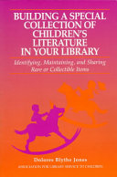 Building a special collection of children's literature in your library : identifying, maintaining, and sharing rare or collectible items /