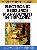 Electronic resource management in libraries : research and practice /