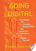 Going digital : strategies for access, preservation, and conversion of collections to a digital format /