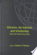 Libraries, the Internet, and scholarship : tools and trends converging /