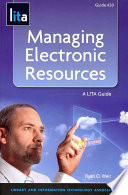 Managing Electronic Resources : a LITA Guide /