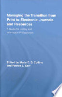 Managing the transition from print to electronic journals and resources : a guide for library and information professionals /