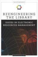 Reengineering the library : issues in electronic resources management /