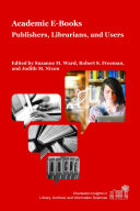 Academic e-books : publishers, librarians, and users /