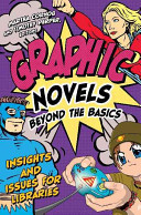 Graphic novels beyond the basics : insights and issues for libraries /