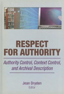 Respect for authority : authority control, context control, and archival description /