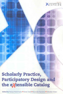 Scholarly practice, participatory design and the extensible catalog /