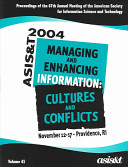 ASIST 2004 : proceedings of the 67th ASIS&T Annual Meeting : Managing and enhancing information : culture and conflicts /
