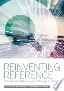 Reinventing reference : how libraries deliver value in the age of Google /