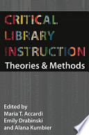Critical library instruction : theories and methods /