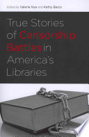True stories of censorship battles in America's libraries /